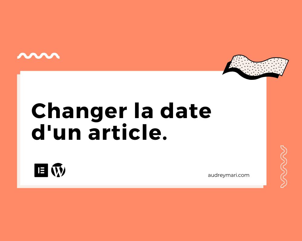 Comment changer la date d'un article sur WordPress ?
